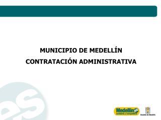 MUNICIPIO DE MEDELLÍN CONTRATACIÓN ADMINISTRATIVA