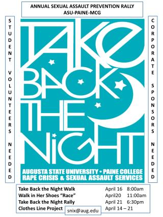 "Take Back the Night Walk	 	 April 16	8:00am Walk in Her Shoes ""Race""		 April20	11:00am"