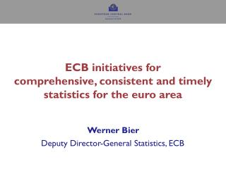 ECB initiatives for  comprehensive, consistent and timely statistics for the euro area