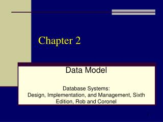 Data Model  Database Systems:  Design, Implementation, and Management, Sixth Edition, Rob and Coronel