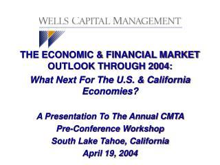 THE ECONOMIC & FINANCIAL MARKET OUTLOOK THROUGH 2004: