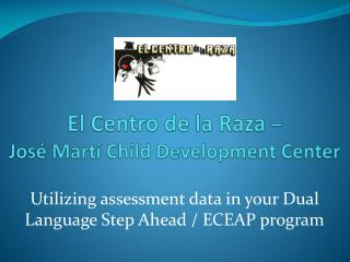 El Centro de la Raza  –                          José Martí Child Development Center