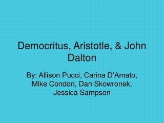 Democritus, Aristotle,  John Dalton
