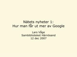 Nätets nyheter 1:  Hur man får ut mer av Google