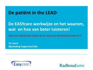 De patiënt in the LEAD : De  EASYcare  werkwijze en het waarom, wat en hoe van beter luisteren!