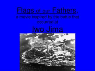 Flags  of our  Fathers , a movie inspired by the battle that occurred at Iwo Jima