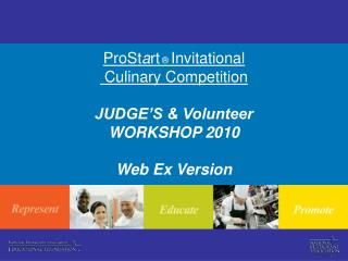 ProStart   Invitational  Culinary Competition  JUDGE S  Volunteer WORKSHOP 2010  Web Ex Version