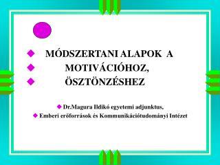 M DSZERTANI ALAPOK  A              MOTIV CI HOZ,              SZT NZ SHEZ  Dr.Magura Ildik  egyetemi adjunktus,  Emberi