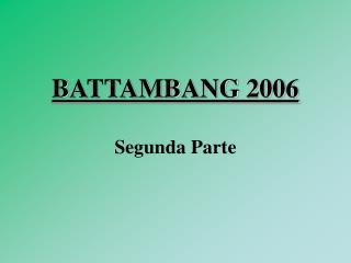 BATTAMBANG 2006 Segunda Parte