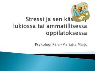 Stressi ja  sen käsittely lukiossa tai ammatillisessa  oppilatoksessa