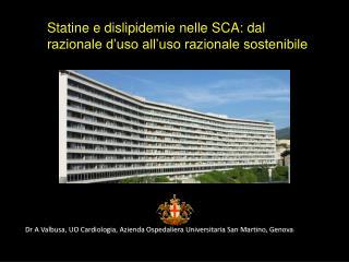 Dr A Valbusa, UO Cardiologia, Azienda Ospedaliera Universitaria San Martino, Genova