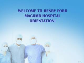 WELCOME TO HENRY FORD MACOMB HOSPITAL ORIENTATION!