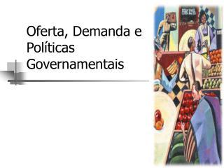 Oferta, Demanda e Políticas Governamentais