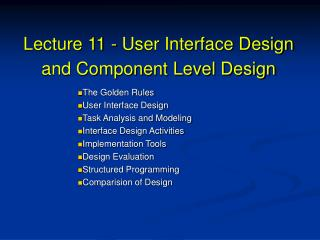Lecture 11 - User Interface Design and Component Level Design