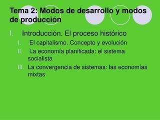 Tema 2: Modos de desarrollo y modos de producción
