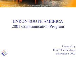 ENRON SOUTH AMERICA 2001 Communication Program