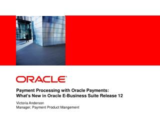 Payment Processing with Oracle Payments:  What s New in Oracle E-Business Suite Release 12