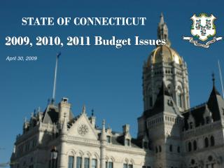 STATE OF CONNECTICUT  2009, 2010, 2011  Budget Issues