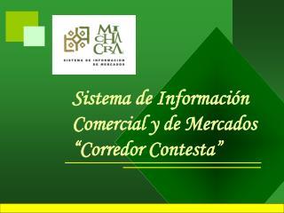 """Sistema de Información Comercial y de Mercados """"Corredor Contesta"""""""