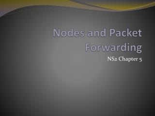 Nodes and Packet Forwarding