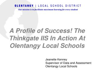 A Profile of Success! The Thinkgate IIS In Action At  Olentangy  Local Schools