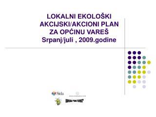 LOKALNI EKOLOŠKI AKCIJSKI/AKCIONI PLAN ZA OPĆINU VAREŠ Srpanj/juli , 2009.godine