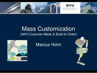 Mass Customization AKA Customer-Made  Build-to-Order