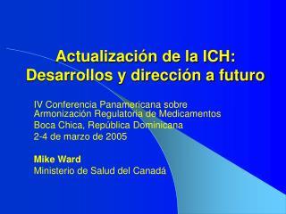 Actualizaci n de la ICH:  Desarrollos y direcci n a futuro