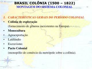CARACTERÍSTICAS GERAIS DO PERÍODO COLONIAL Colônia de exploração
