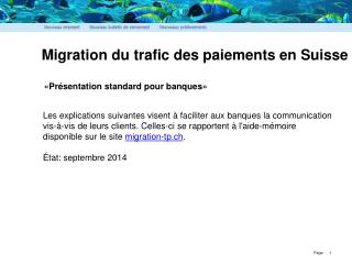 Migration du trafic des paiements en Suisse  «Présentation  standard  pour banques»