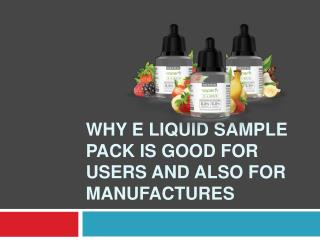 Why E liquid sample pack is good for users and also for manu
