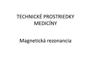 TECHNICKÉ PROSTRIEDKY MEDICÍNY