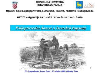 REPUBLIKA HRVATSKA ISTARSKA  UPANIJA  Upravni odjel za poljoprivredu,  umarstvo, lovstvo, ribarstvo i vodoprivredu i  AZ
