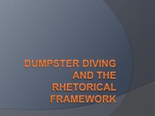 Dumpster Diving and the Rhetorical Framework