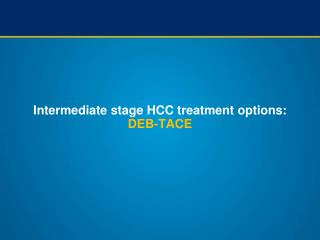 Intermediate stage HCC treatment  options :  DEB-TACE