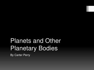 Planets and Other Planetary Bodies