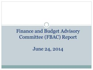 Finance and Budget Advisory Committee (FBAC) Report June 24, 2014