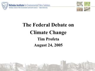 The Federal Debate on  Climate Change Tim Profeta August 24, 2005