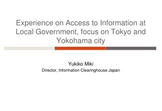 Experience on Access to Information at Local Government, focus on Tokyo and Yokohama city