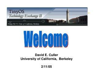 David E. Culler University of California,  Berkeley 2/11/05