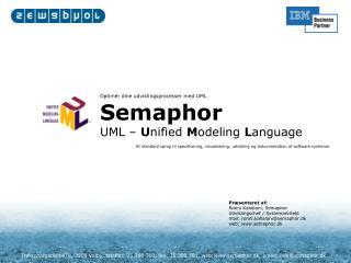 Optimér dine udviklingsprocesser med UML. Semaphor UML –  U nified  M odeling  L anguage