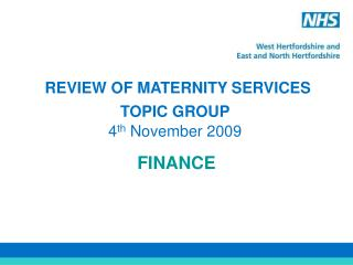 REVIEW OF MATERNITY SERVICES TOPIC GROUP 4 th  November 2009