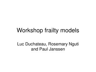 Workshop frailty models