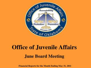 Office of Juvenile Affairs June Board Meeting Financial Reports for the Month Ending May 31, 2011
