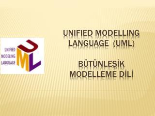 Unified ModelLing Language   (UML) Bütünleşİk  Modelleme  Dİlİ