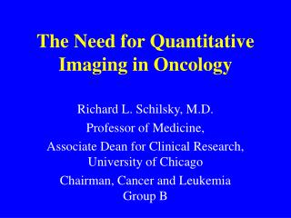 The Need for Quantitative Imaging in Oncology