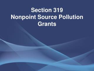 Section 319  Nonpoint Source Pollution Grants