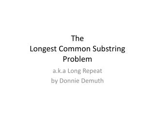 The  Longest Common Substring  Problem