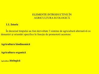 ELEMENTE INTRODUCTIVE  N AGRICULTURA ECOLOGICA   1.1. Istoric    n decursul timpului au fost dezvoltate 3 sisteme de a
