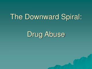 The Downward Spiral:  Drug Abuse